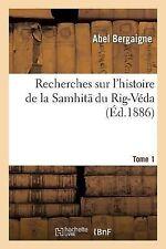 Recherches Sur l'Histoire de la Samhit du Rig-Veda. Tome 1 by Bergaigne-A...