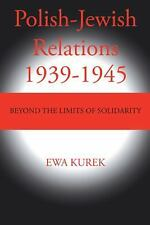 Polish-Jewish Relations 1939-1945 : Beyond the Limits of Solidarity by Ewa...