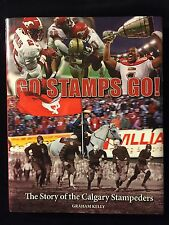 GO STAMPS GO! THE STORY OF THE CALGARY STAMPEDERS - 2010 HARDCOVER CFL BOOK