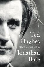 Ted Hughes : The Unauthorised Life by Jonathan Bate (2015, Hardcover)