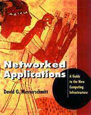 Networked Applications: A Guide to the New Computing Infrastructure (The Morgan