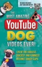 The Greatest Youtube Dog Videos Ever! : 100 of the Coolest, Craziest and...