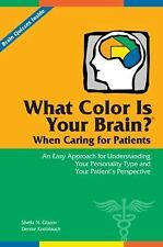 What Color Is Your Brain? When Caring for Patients : An Easy Approach for...