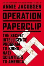 Operation Paperclip: The Secret Intelligence Program that Brought Nazi Scientist