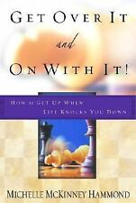 G, Get Over It and On with It: How to Get Up When Life Knocks You Down, Hammond,