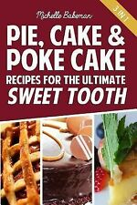 Pie, Cake and Poke Cake Recipes for the Ultimate Sweet Tooth by Michelle...