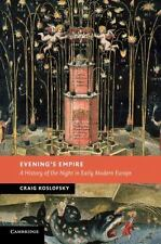 Evening's Empire: A History of the Night in Early Modern Europe New Studies in