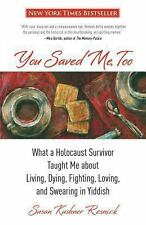 You Saved Me, Too: What A Holocaust Survivor Taught Me About Living, Dying, Figh