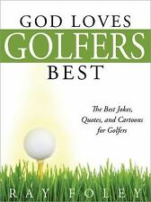 God Loves Golfers Best : The Best Jokes, Quotes, and Cartoons for Golfers by...