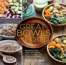 Great Bowls of Food : One-Bowl Meals Made with Healthy Grains, Noodles, Lean...