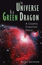 The Universe Is a Green Dragon : A Cosmic Creation Story by Brian Swimme...