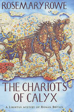The Chariots of Calyx (A Libertus Mystery of Roman Britain) By Rosemary Rowe HB