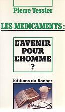 LES MÉDICAMENTS : L'AVENIR POUR L'HOMME ? PIERRE TESSIER