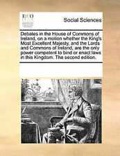 Debates in the House of Commons of Ireland, on a Motion Whether the King's...