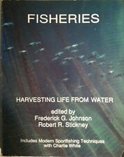 Fisheries: Harvesting Life from Water Frederick Johnson, Robert Stickney