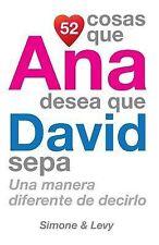 52 Cosas Ser.: 52 Cosas Que Ana Desea Que David Sepa : Una Manera Diferente...