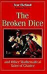 The Broken Dice, and Other Mathematical Tales of Chance by Ivar Ekeland 1993 HC