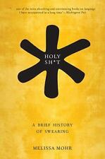 Holy Sh*t : A Brief History of Swearing by Melissa Mohr (2016, Paperback)