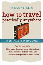 How to Travel Practically Anywhere by Susan Stellin (2006, Paperback)