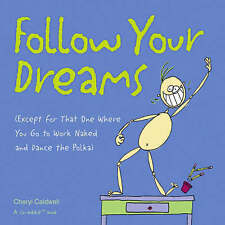 Follow Your Dreams: (Except for That One Where You Go to Work Naked-ExLibrary