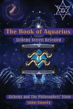 The Book of Aquarius: Alchemy and the Philosophers' Stone: Alchemy Secrets Revea
