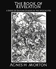 The Book of Revelation a Series of Outline Studies in the Apocalypse by James...