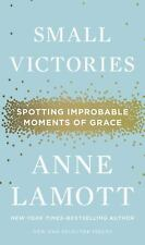 Small Victories : Spotting Improbable Moments of Grace by Anne Lamott (2014,...
