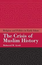 The Crisis of Muslim History : Religion and Politics in Early Islam by...