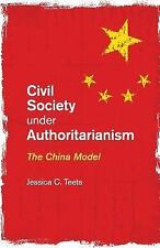 Civil Society under Authoritarianism : The China Model by Jessica C. Teets...