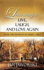 Learning to Live, Laugh, and Love Again after the Death of an Adult Child by...