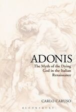Adonis : The Myth of the Dying God in the Italian Renaissance by Carlo Caruso...