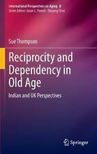 Reciprocity and Dependency in Old Age : Indian and UK Perspectives 8 by Sue...