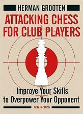 Attacking Chess for Club Players : Improve Your Skills to Overpower Your...