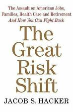 The Great Risk Shift: The Assault on American Jobs, Families, Health Care, and