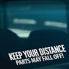 KEEP YOUR DISTANCE Parts Fall Off Funny Car,Bumper,Window Vinyl Decal Sticker