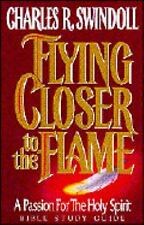 Flying Closer to the Flame: A Passion for the Holy Spirit/Bible Study Guide, Cha