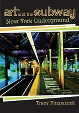 Art and the Subway: New York Underground by Fitzpatrick, Tracy