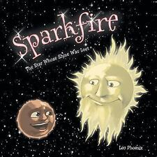 Sparkfire : The Star Whose Shine Was Lost by Leo Phoenix (2014, Paperback)
