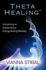 Theta Healing: Introducing an Extraordinary Energy Healing Modality by Stibal,