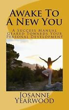 Awake to a New You : A Success Manual Geared Towards Your Personal...