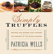 Simply Truffles: Recipes and Stories That Capture the Essence of the Black Diamo
