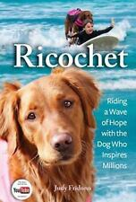 Ricochet: Riding a Wave of Hope with the Dog Who Inspires Millions by Fridono,