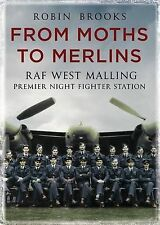 From Moths to Merlins: RAF West Malling: Premier Night Fighter Station, Robin J.