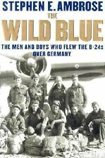 The Wild Blue The Men and Boys Who Flew B-24s over Germany 1944-1945 LIT-0102HC