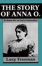 The Story of Anna O. - The Woman Who Led Freud to Psychoanalysis ~ Freeman, Lucy