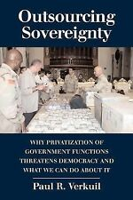 Outsourcing Sovereignty : Why Privatization of Government Functions Threatens...
