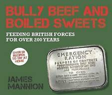 Bully Beef and Boiled Sweets: British Military Grub Since 1707 by James Mannion