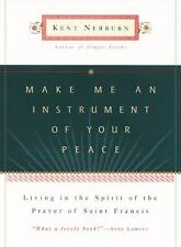 Make Me an Instrument of Your Peace, Nerburn, Kent, Very Good Book