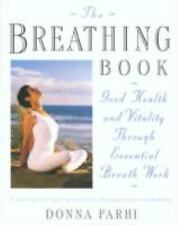 The Breathing Book : Good Health and Vitality Through Essential Breath Work by …