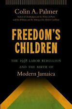 Freedom's Children : The 1938 Labor Rebellion and the Birth of Modern Jamaica...